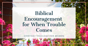 Biblical Encouragement for When Trouble Comes over image of pink flowers