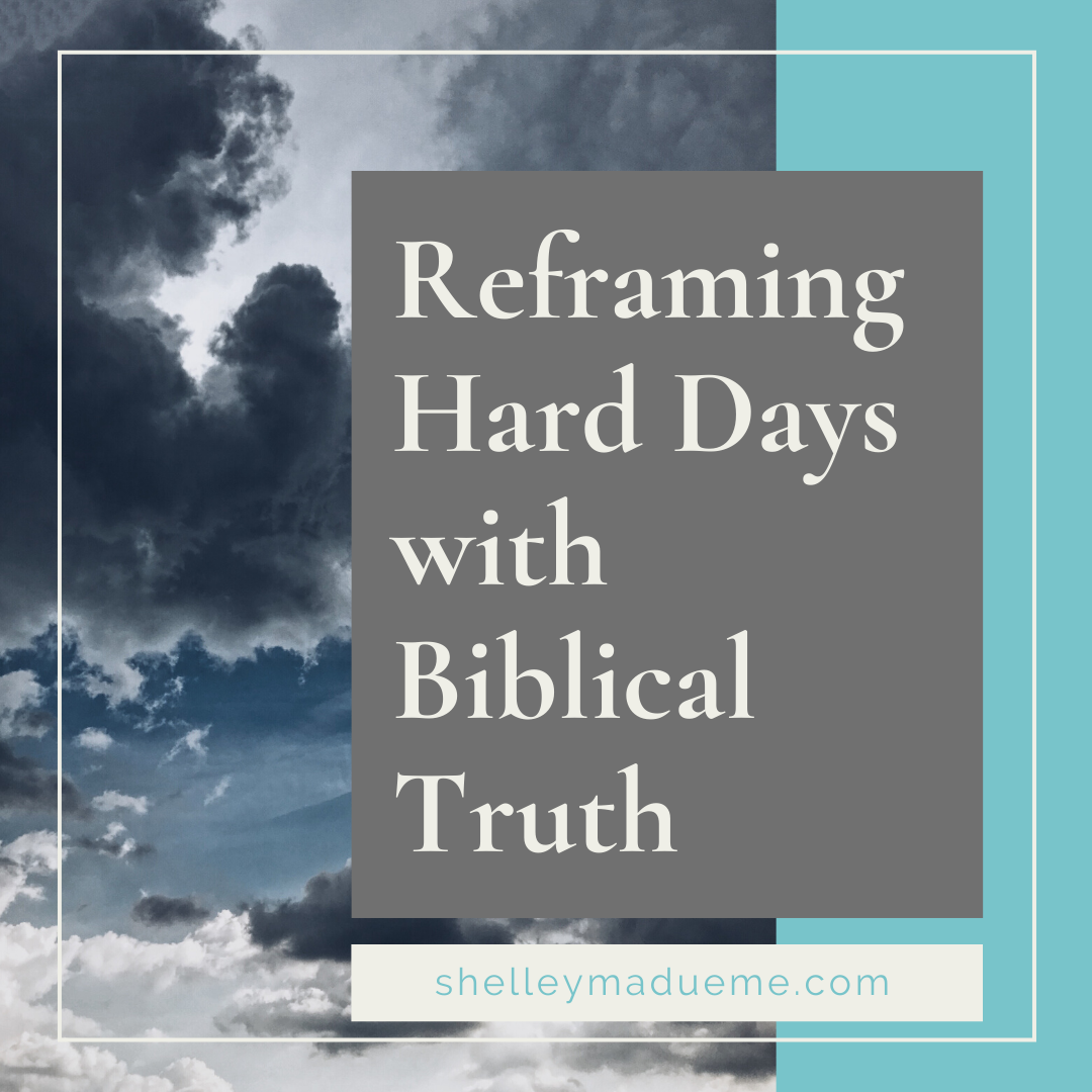 Reframing Hard Days with Biblical Truth