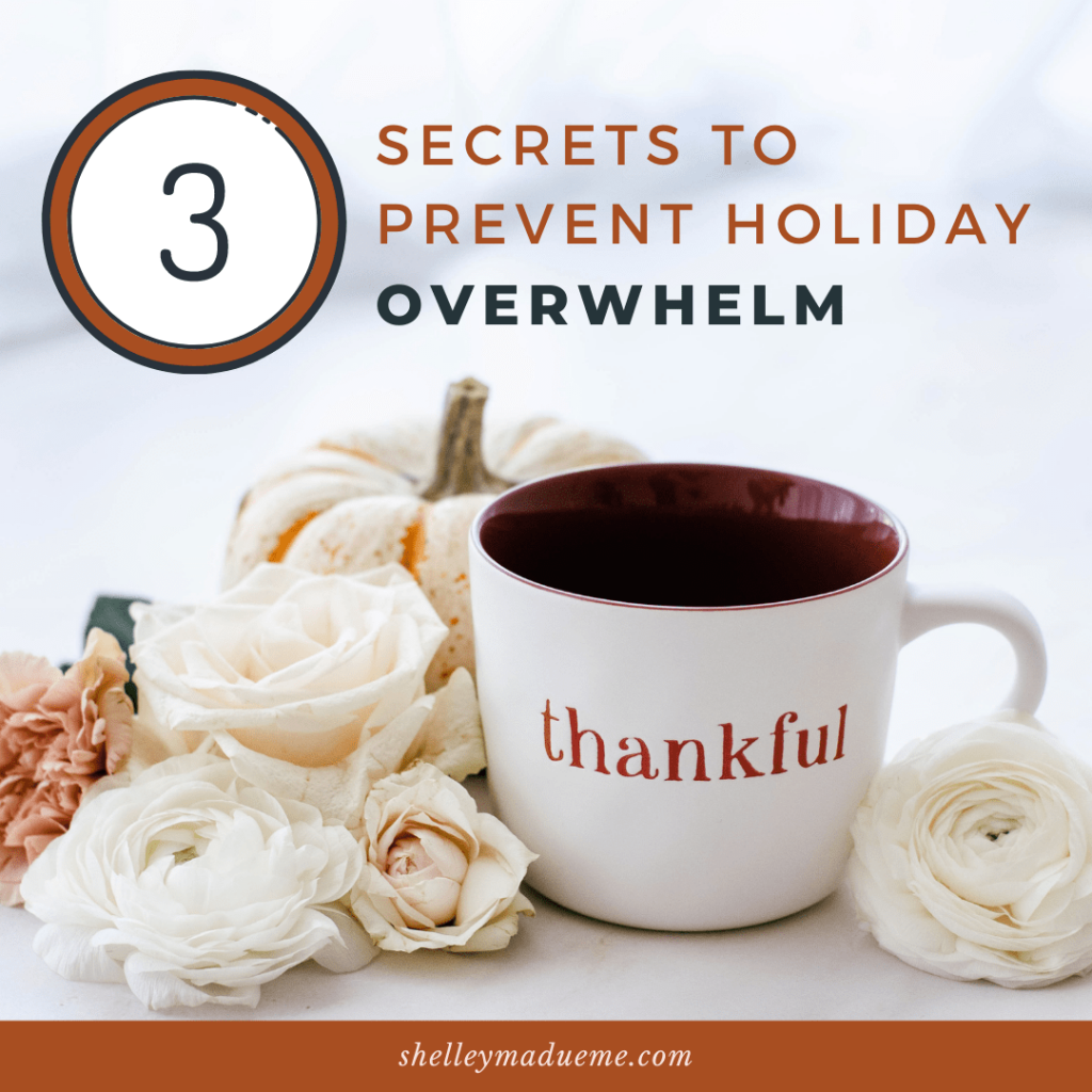 3 Secrets to Prevent Holiday Overwhelm