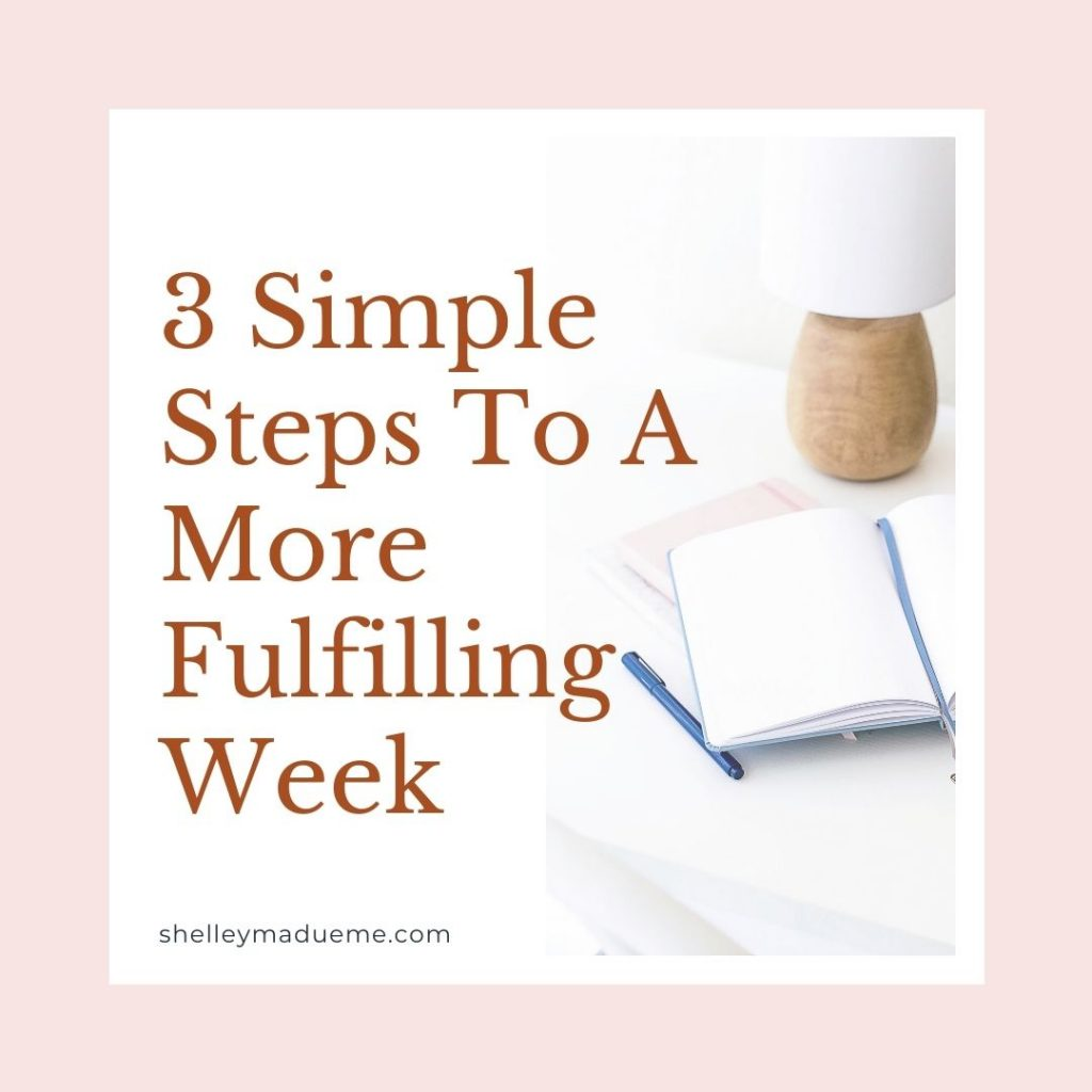 3 Simple Steps To A More Fulfilling Week