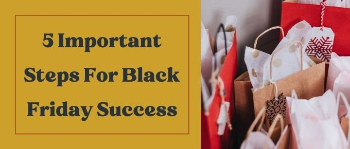 5 Important Steps for Black Friday Success