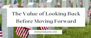 The Value of Looking Back Before Moving Forward