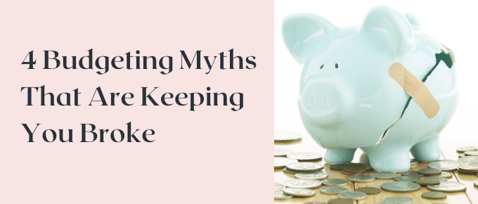 4 Budgeting Myths That Are Keeping You Broke