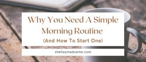 Why You Need A Simple Morning Routine