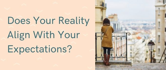 Do Your Reality Align With Your Expectations